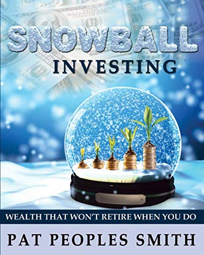 Snowball Investing: Wealth That Won't Retire When You Do (Retire With A Mission)