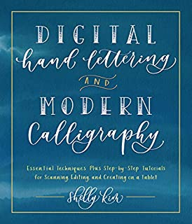 Book Cover: Digital Hand Lettering and Modern Calligraphy: Essential Techniques Plus Step-by-Step Tutorials for Scanning, Editing, and Creating on a Tablet