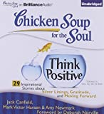 Chicken Soup for the Soul: Think Positive – 29 Inspirational Stories about Silver Linings, Gratitude, and Moving Forward