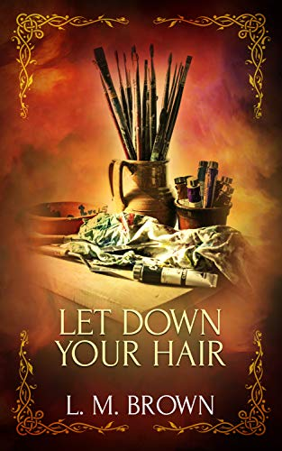 Let Down Your Hair: A Gay Fairy Tale (Gay Ever After Book 1) (Let Down Your Hair)