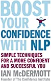 Boost Your Confidence With NLP: Simple techniques for a more confident and successful you: Simple Techniques for Personal and Business Success