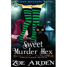 Sweet Murder Hex (Sweetland Witch) (A Cozy Mystery Book)