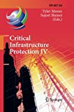 Critical Infrastructure Protection IV : Fourth Annual IFIP WG 11. 10 International Conference on Critical Infrastructure Protection, ICCIP 2010, Washington, DC, USA, March 15-17, 2010, Revised Selected Papers, Moore, Tyler and Shenoi, Sujeet, 3642423809