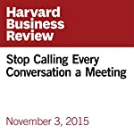 Stop Calling Every Conversation a Meeting   Al Pittampalli