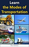 Learn the Modes of Transportation: Cars, Trains & Things That Go (Picture books - basic concepts Book 5)