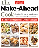 The Make-Ahead Cook: More Than 150 Kitchen-Tested Recipes You Can Prepare on Your Schedule