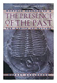 The Presence of the Past : Morphic Resonance and the Habits of Nature par Rupert Sheldrake
