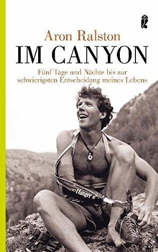 Im Canyon: Fünf Tage und Nächte bis zur schwierigsten Entscheidung meines Lebens (Ullstein Taschenbuch)