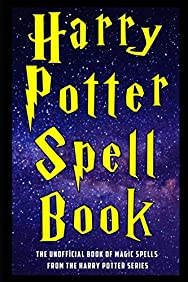 Harry Potter Spell Book: The Unofficial Book of Magic Spells from the Harry Potter Series
