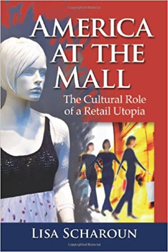 Image result for america at the mall the cultural role of a retail utopia