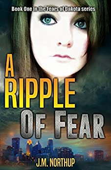 A RIPPLE OF FEAR: Book One in The Fears of Dakota Series by [Northup, J.M.]