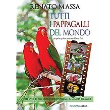 TUTTI I PAPPAGALLI DEL MONDO: Tutte le specie e i temi correnti sui pappagalli in meno di 200 pagine (Varia saggi Vol. 12) (Italian Edition)