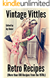Vintage Vittles and Retro Recipes: More than 100 Recipes from the 1970s