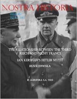 Book Nostra Historia #2: The Relationship Between the Third Reich and Vichy France, Ian Kershaw's Hitler Myth, i Rus Kijowska by Thomas P. Koziara (2014-07-12)