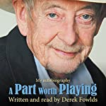 A Part Worth Playing: My Autobiography | Derek Fowlds,Michael Sellers