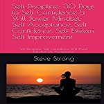 Self Discipline: 30 Days to Self Confidence & Will Power Mindset, Self Acceptance, Self Confidence, Self Esteem, Self Improvement | Steve Strong