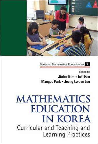 Mathematics Education in Korea: Curricular and Teaching and Learning Practices (Series on Mathematics Education)
