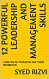12 Powerful Leadership and Management Skills: Leadership for Productivity and Project Management