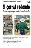 El corral redondo: Primeros pasos para adiestrar al caballo: Adiestramiento en el corral redondo y trabajo básico en tierra: Volume 1 (Cómo adiestrar al caballo)