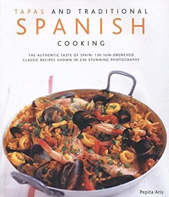 Tapas and Traditional Spanish Cooking: The Authentic Taste of Spain - 150 Sun-drenched Classic and Regional Recipes Shown in 200 Stunning Photographs: Amazon.es: Aris, Pepita: Libros en idiomas extranjeros