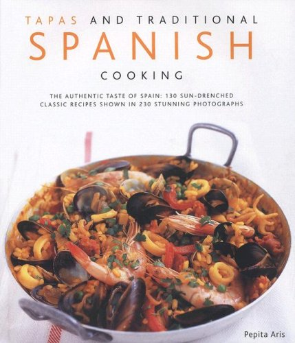 Tapas & Traditional Spanish Cooking: The Authentic Taste Of Spain: 150 Sun-Drenched Classic And Regional Recipes Shown In 250 Stunning Photographs pdf