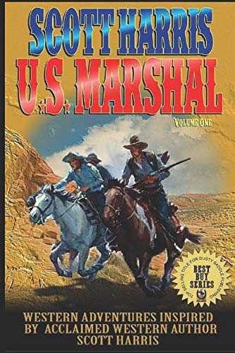 Scott Harris United States Marshal: Western Adventures Inspired By Acclaimed Western Author Scott Harris (The Scott Harris Western Adventure Series)