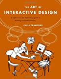 The Art of Interactive Design: A Euphonious and Illuminating Guide to Building Successful Software, Chris Crawford, 1886411840