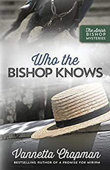 Who the Bishop Knows (The Amish Bishop Mysteries Book 3) by [Chapman, Vannetta]