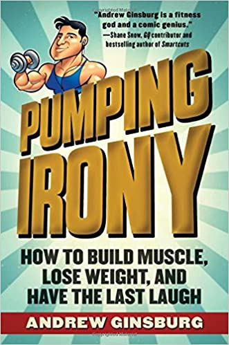 Pumping Irony: How to Build Muscle, Lose Weight, and Have the Last Laugh