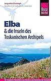 Reise Know-How Elba  und die anderen Inseln des Toskanischen Archipels: Reiseführer für individuelles Entdecken