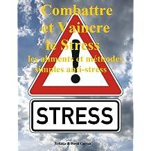 Combattre et Vaincre le Stress: les aliments et méthodes simples anti-stress (French Edition)