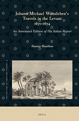 Johann Michael Wansleben's Travels in the Levant, 1671-1674: An Annotated Edition of His Italian Report