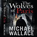 The Wolves of Paris Audiobook by Michael Wallace Narrated by Rosemary Benson