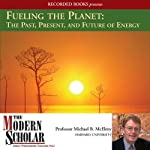 Fueling the Planet: The Past, Present, and Future of Energy | Michael B. McElroy