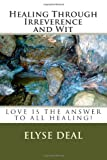 Healing Through Irreverence and Wit, Elyse Deal, 1497430968