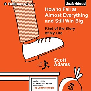 How to Fail at Almost Everything and Still Win Big Audiobook