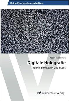 Digitale Holografie: Theorie, Simulation und Praxis