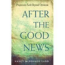 After the Good News: Progressive Faith Beyond Optimism