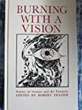 img - for Burning With a Vision: Poetry of Science and the Fantastic book / textbook / text book