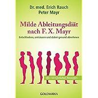 Milde Ableitungsdiät nach F.X. Mayr: Entschlacken, entsäuern und dabei gesund abnehmen