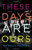 These Days Are Ours, Michelle Haimoff, 1455500291
