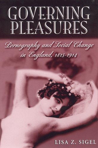 Download Governing Pleasures: Pornography and Social Change in England, 1815-1914 PDF