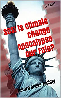 SOS!  Is Climate Change Apocalypse Our Fate?: Nature Order Zociety by [Hail, S]