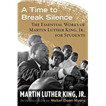 A Time to Break Silence: The Essential Works of Martin Luther King, Jr., for Students