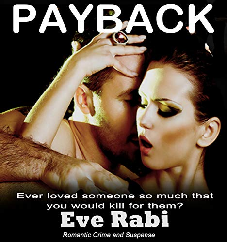Payback - Ever Loved someone so much that you would kill for them?: A romantic suspense book Series about love, lust and revenge: (Book 1)