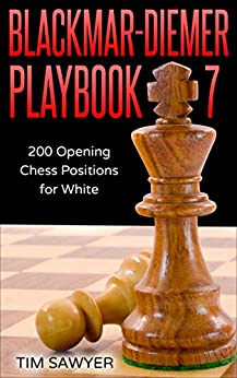 Blackmar-Diemer Playbook 7: 200 Opening Chess Positions for White (Chess Opening Playbook) by [Sawyer, Tim]