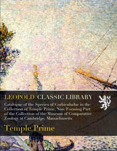 Download Catalogue of the Species of Corbiculadae in the Collection of Temple Prime, Now Forming Part of the Collection of the Museum of Comparative Zoology at Cambridge, Massachusetts PDF