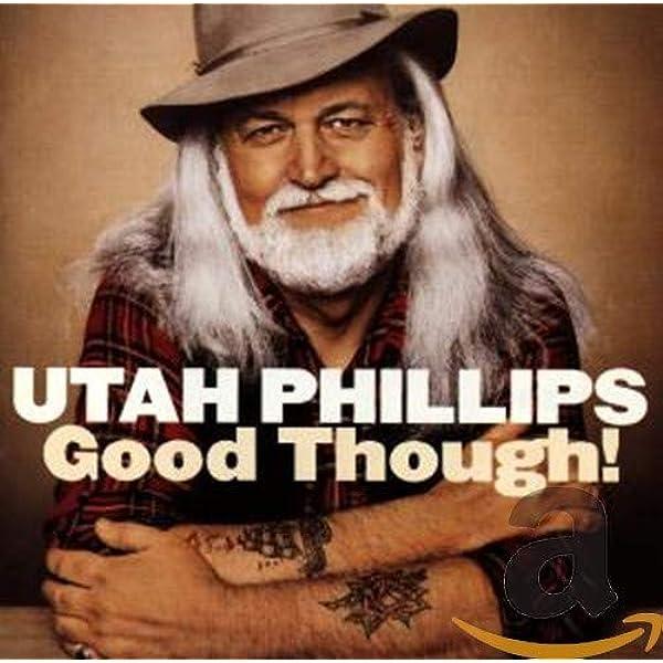 Utah Phillips - Good Though! - Amazon.com Music