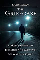 The Griefcase: A Man's Guide To Healing and Moving Forward In Grief Paperback