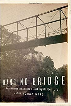 hanging-bridge-racial-violence-and-america-s-civil-rights-century